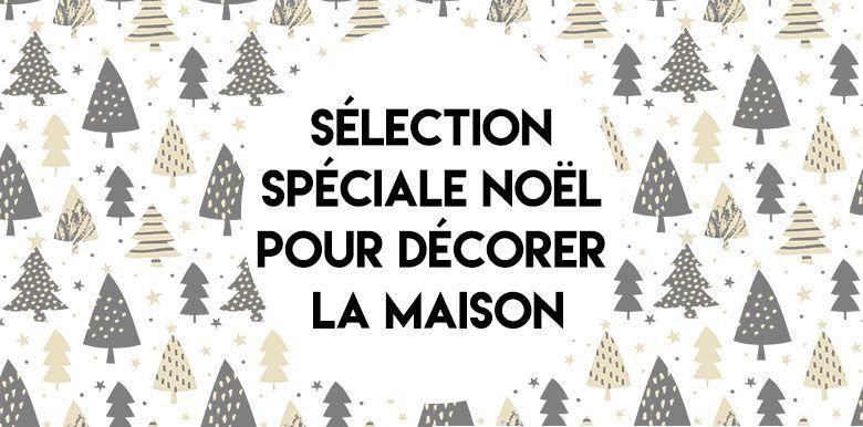 Sélection spéciale Noël pour décorer la maison
