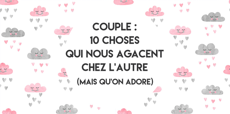 Couple : 10 choses qui nous agacent chez l'autre (mais qu'on adore)