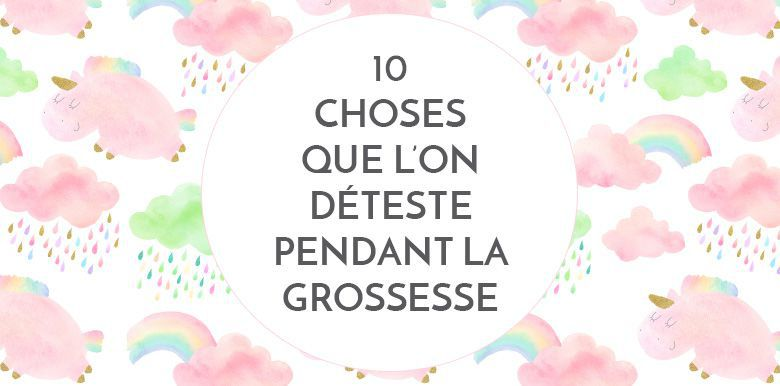 10 choses que l'on déteste pendant la grossesse