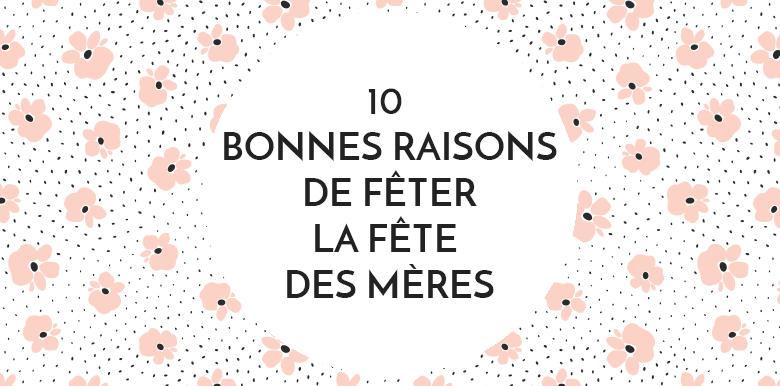 10 bonnes raisons de fêter la Fête des mères